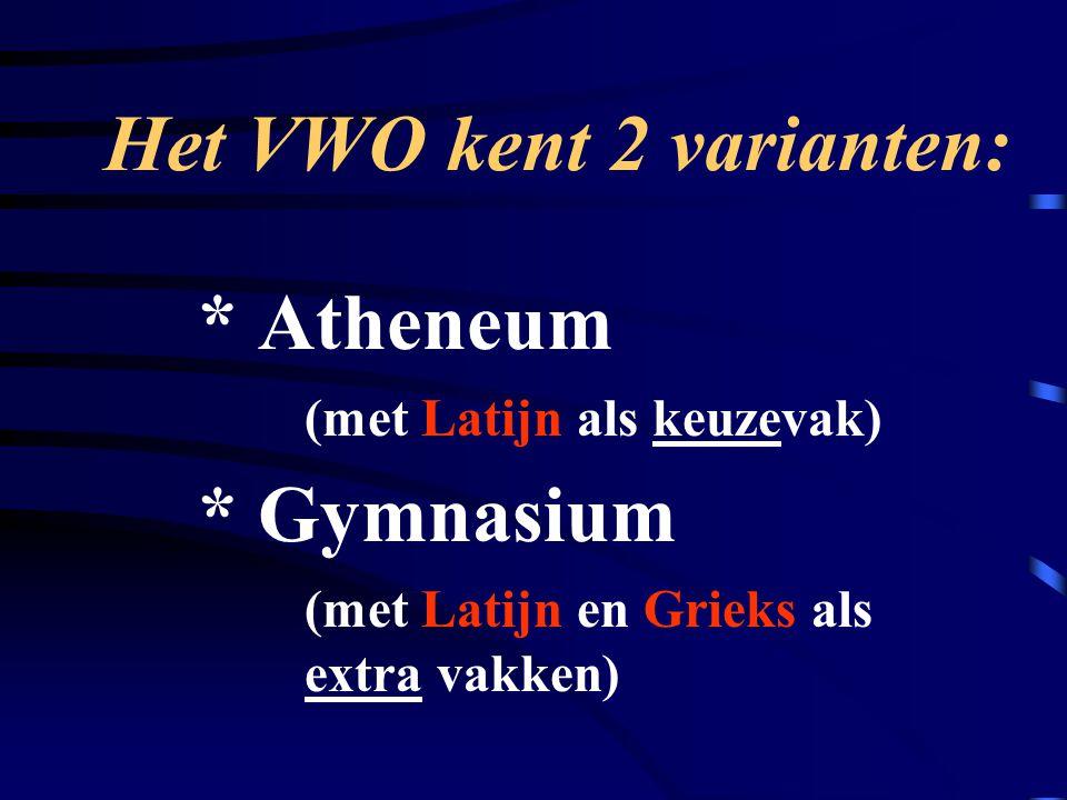 Het VWO kent 2 varianten: * Atheneum (met Latijn als keuzevak) * Gymnasium (met Latijn en Grieks als extra vakken)