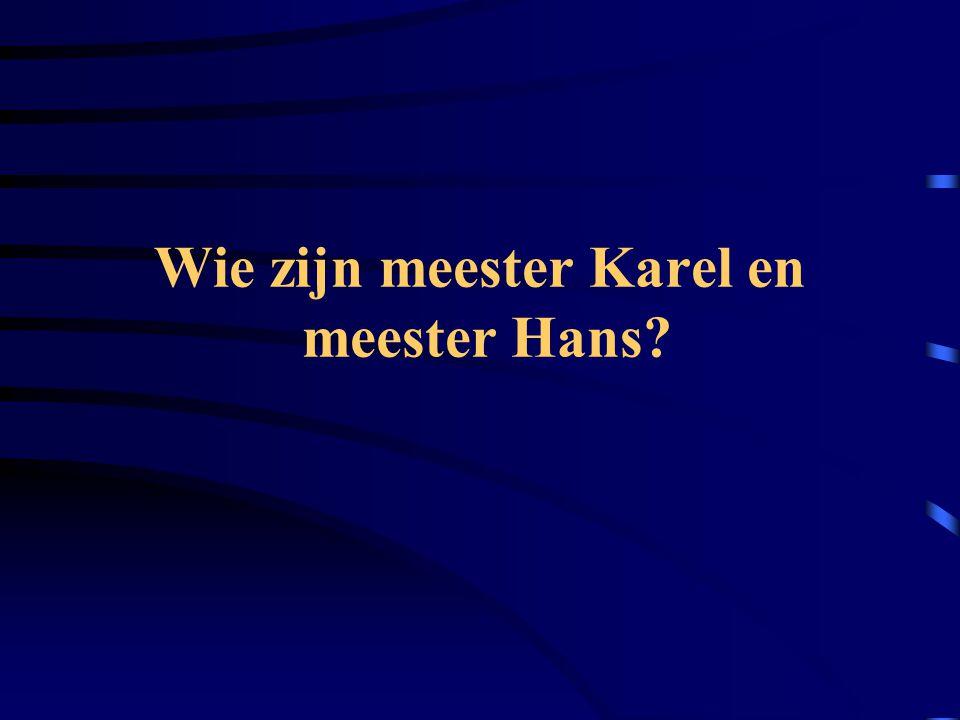 Wie zijn meester Karel en meester Hans?