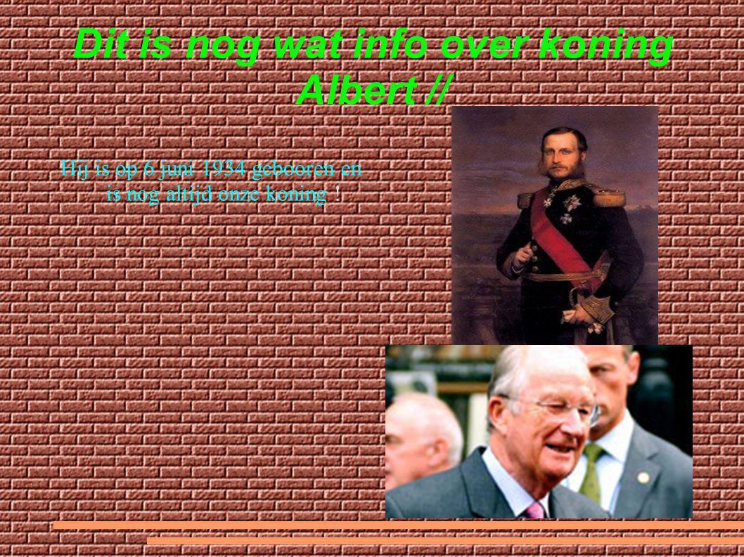 Dit is nog wat info over koning Albert // Hij is op 6 juni 1934 gebooren en is nog altijd onze koning !