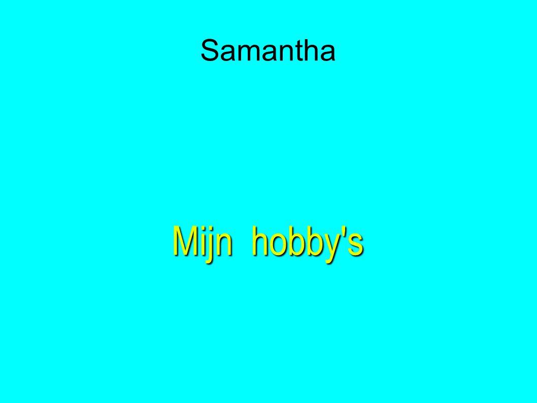 Samantha Mijn hobby's