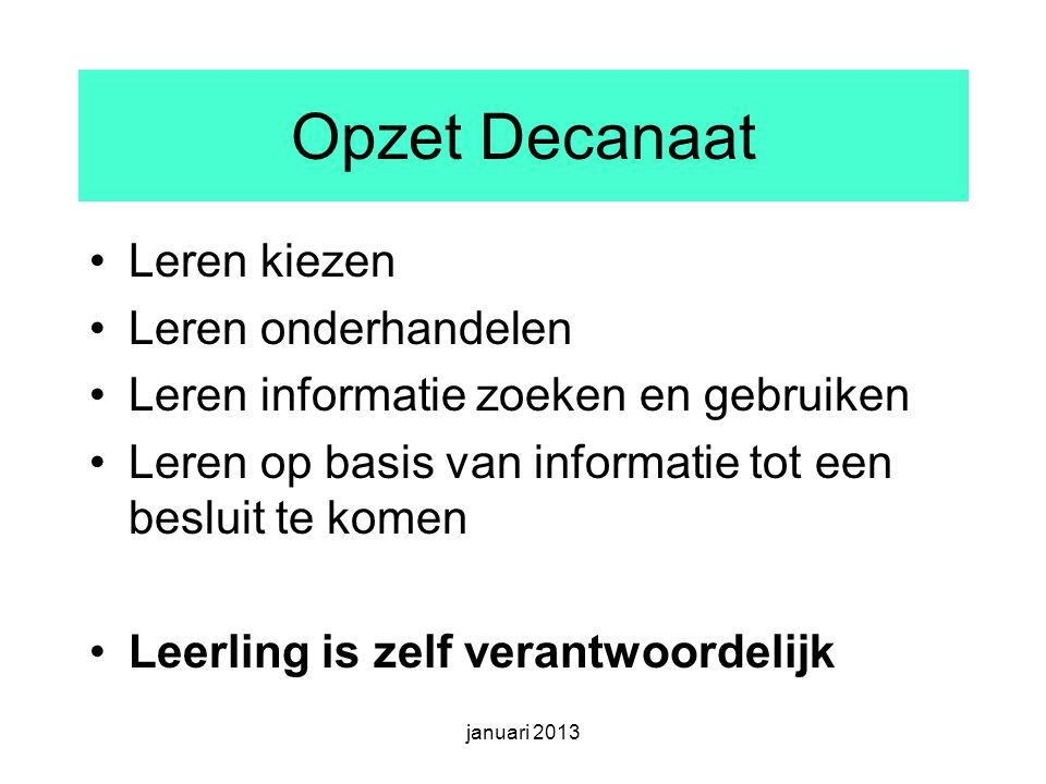 Opzet Decanaat Leren kiezen Leren onderhandelen Leren informatie zoeken en gebruiken Leren op basis van informatie tot een besluit te komen Leerling is zelf verantwoordelijk januari 2013
