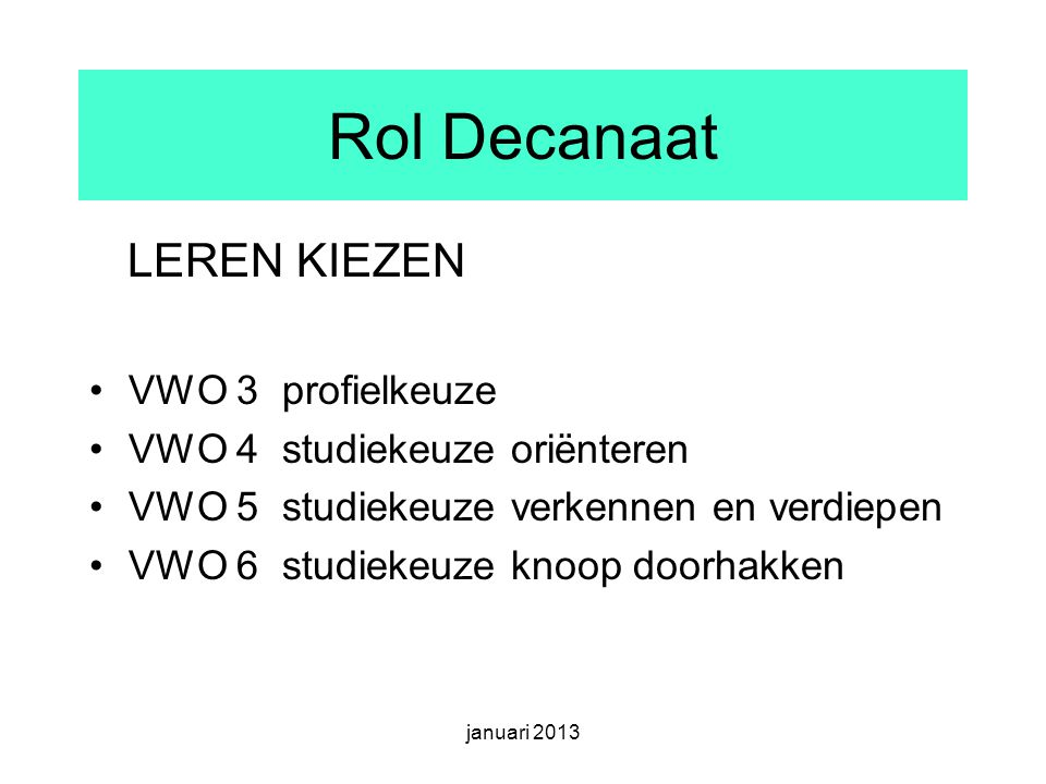 Rol Decanaat LEREN KIEZEN VWO 3 profielkeuze VWO 4 studiekeuze oriënteren VWO 5 studiekeuze verkennen en verdiepen VWO 6 studiekeuze knoop doorhakken januari 2013