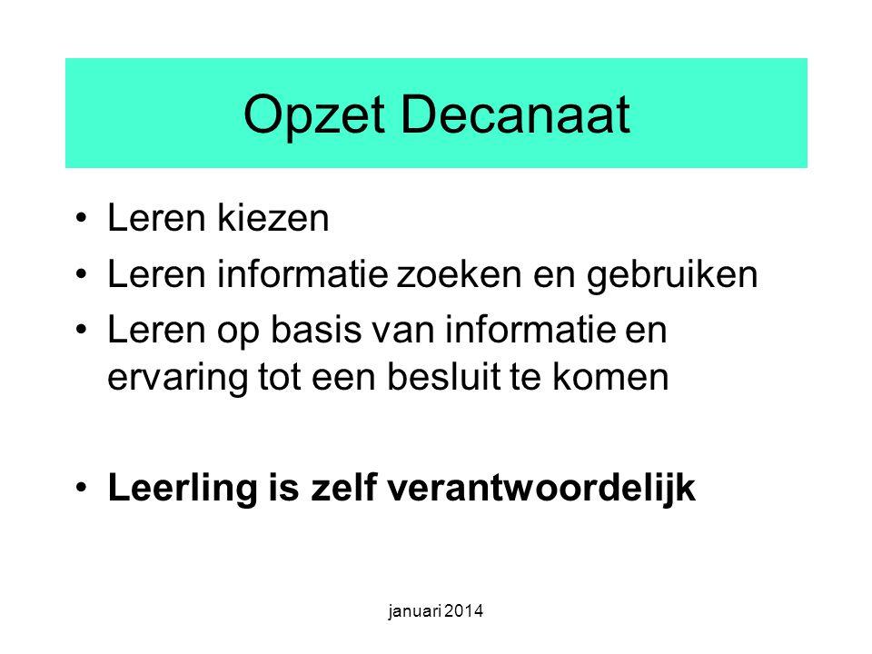 Opzet Decanaat Leren kiezen Leren informatie zoeken en gebruiken Leren op basis van informatie en ervaring tot een besluit te komen Leerling is zelf verantwoordelijk januari 2014