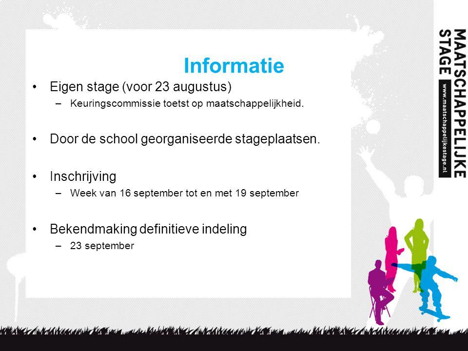 Informatie Eigen stage (voor 23 augustus) –Keuringscommissie toetst op maatschappelijkheid. Door de school georganiseerde stageplaatsen. Inschrijving