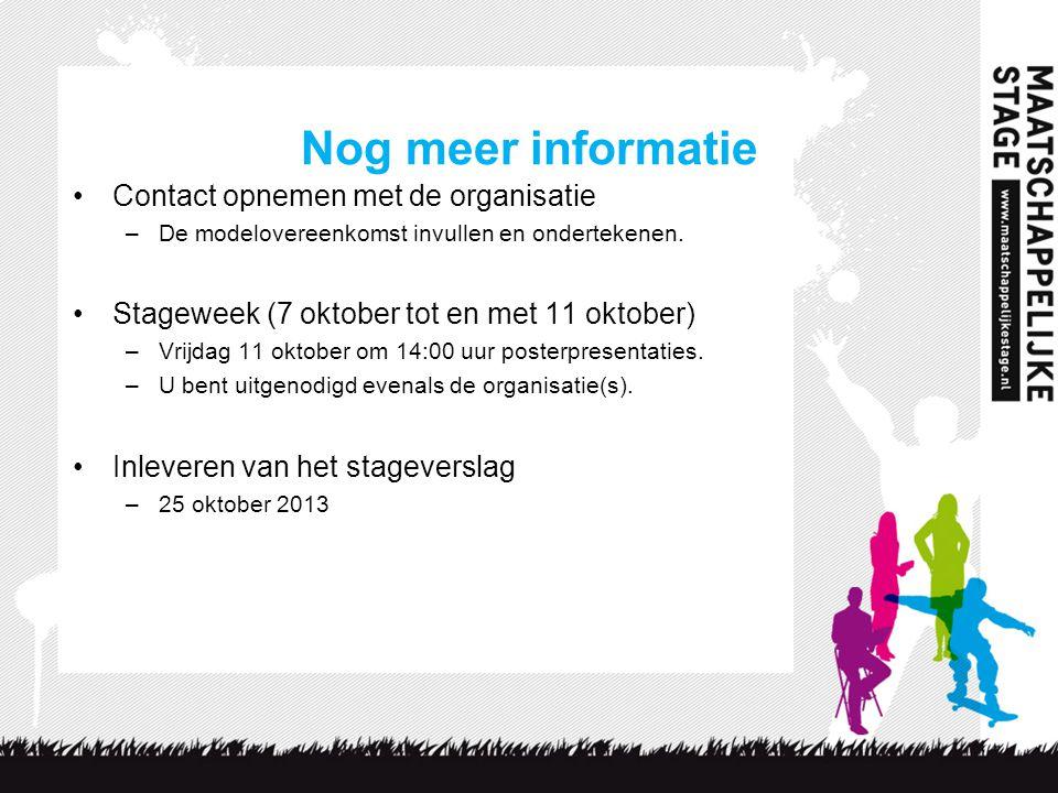 Nog meer informatie Contact opnemen met de organisatie –De modelovereenkomst invullen en ondertekenen. Stageweek (7 oktober tot en met 11 oktober) –Vr