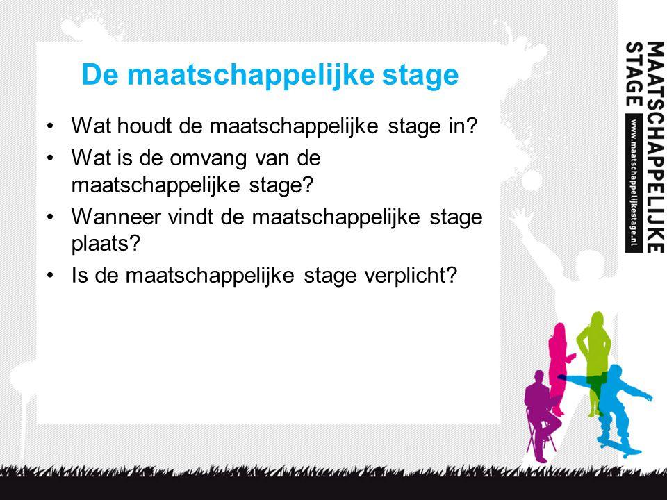 De maatschappelijke stage Wat houdt de maatschappelijke stage in? Wat is de omvang van de maatschappelijke stage? Wanneer vindt de maatschappelijke st