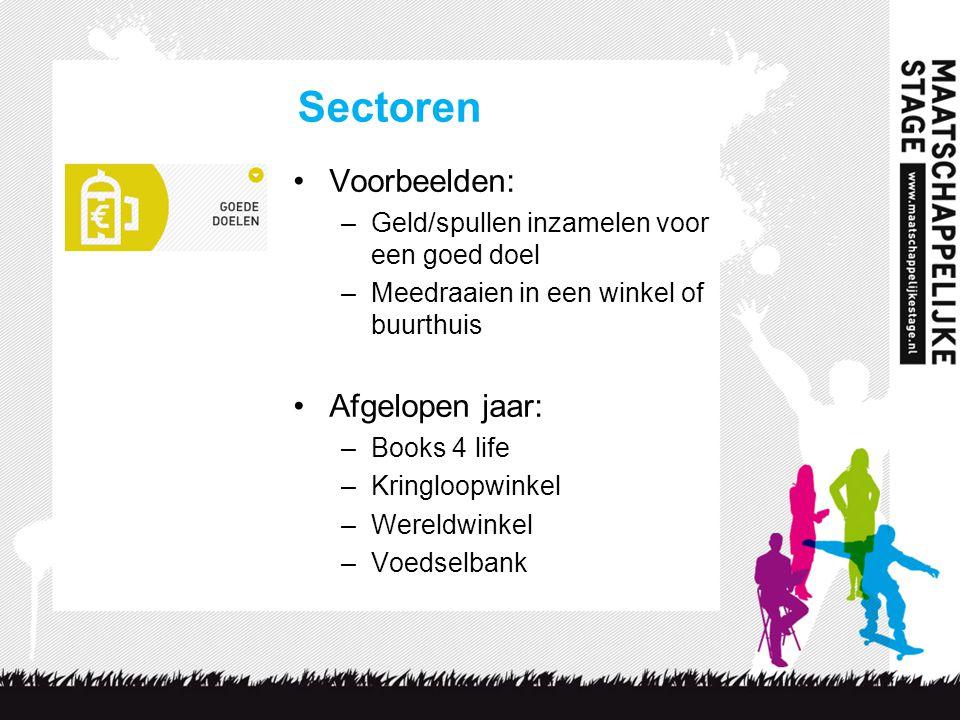 Sectoren Voorbeelden: –Geld/spullen inzamelen voor een goed doel –Meedraaien in een winkel of buurthuis Afgelopen jaar: –Books 4 life –Kringloopwinkel –Wereldwinkel –Voedselbank