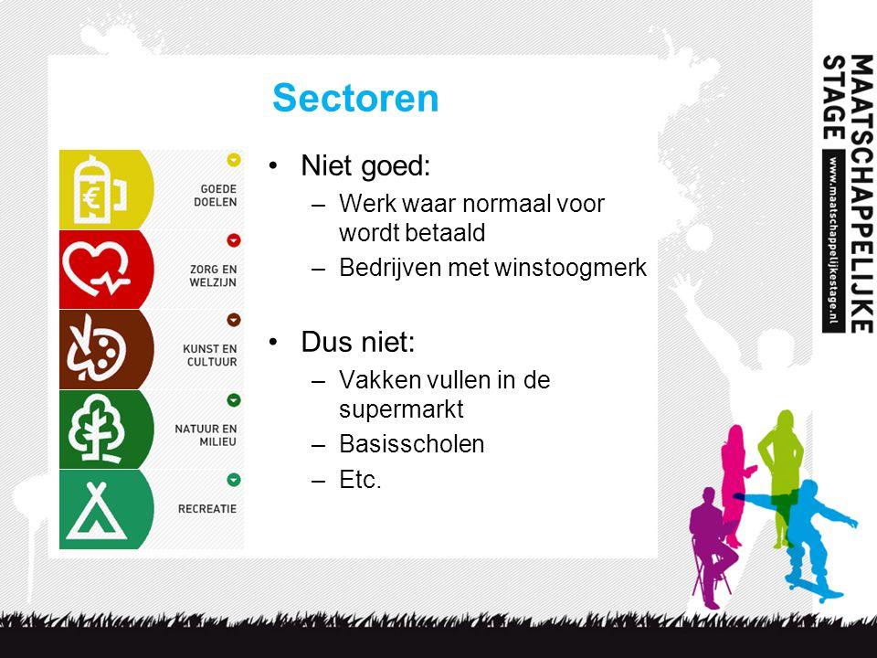 Sectoren Niet goed: –Werk waar normaal voor wordt betaald –Bedrijven met winstoogmerk Dus niet: –Vakken vullen in de supermarkt –Basisscholen –Etc.
