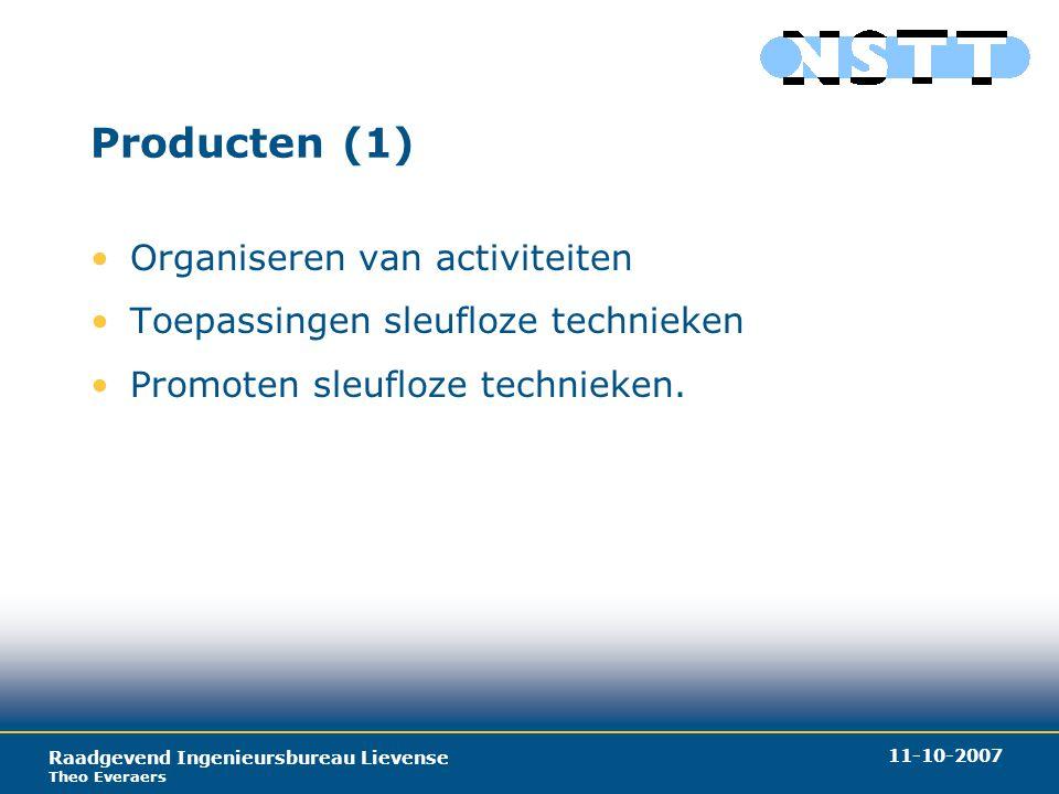 Raadgevend Ingenieursbureau Lievense Theo Everaers 11-10-2007 Producten (2) Organiseren van activiteiten –Lezingen; –Symposia; –Excursies; –Studies.