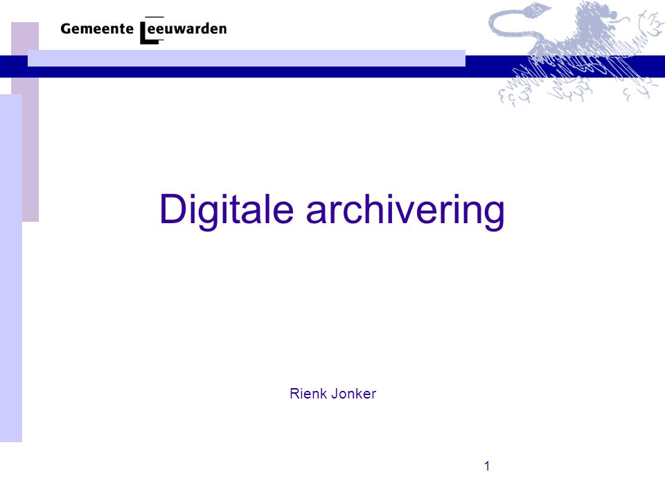 1 Digitale archivering Rienk Jonker