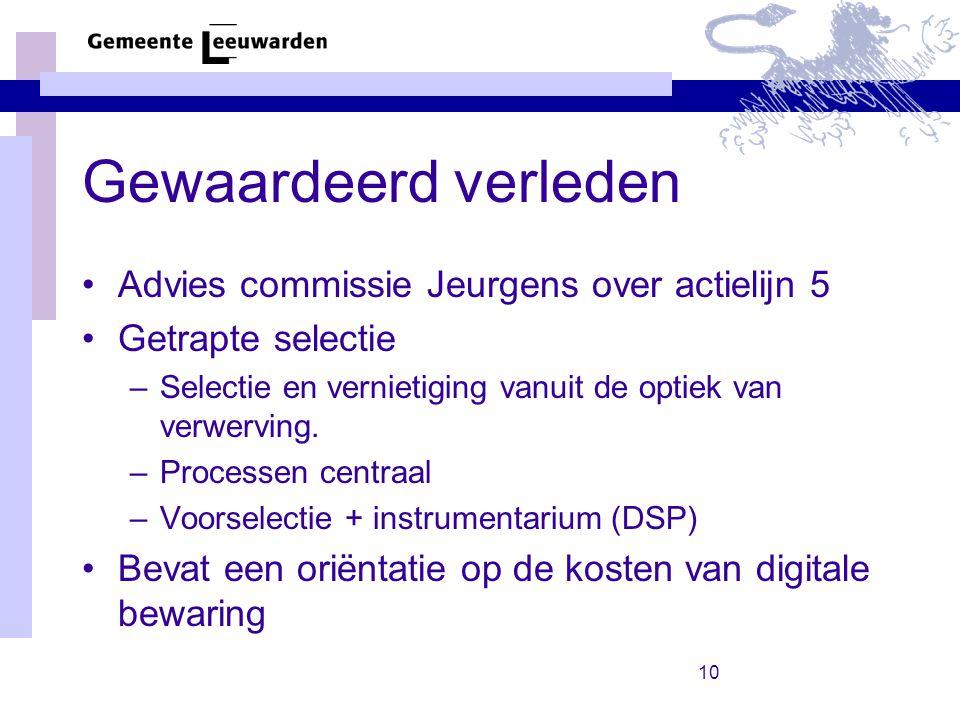 10 Gewaardeerd verleden Advies commissie Jeurgens over actielijn 5 Getrapte selectie –Selectie en vernietiging vanuit de optiek van verwerving.