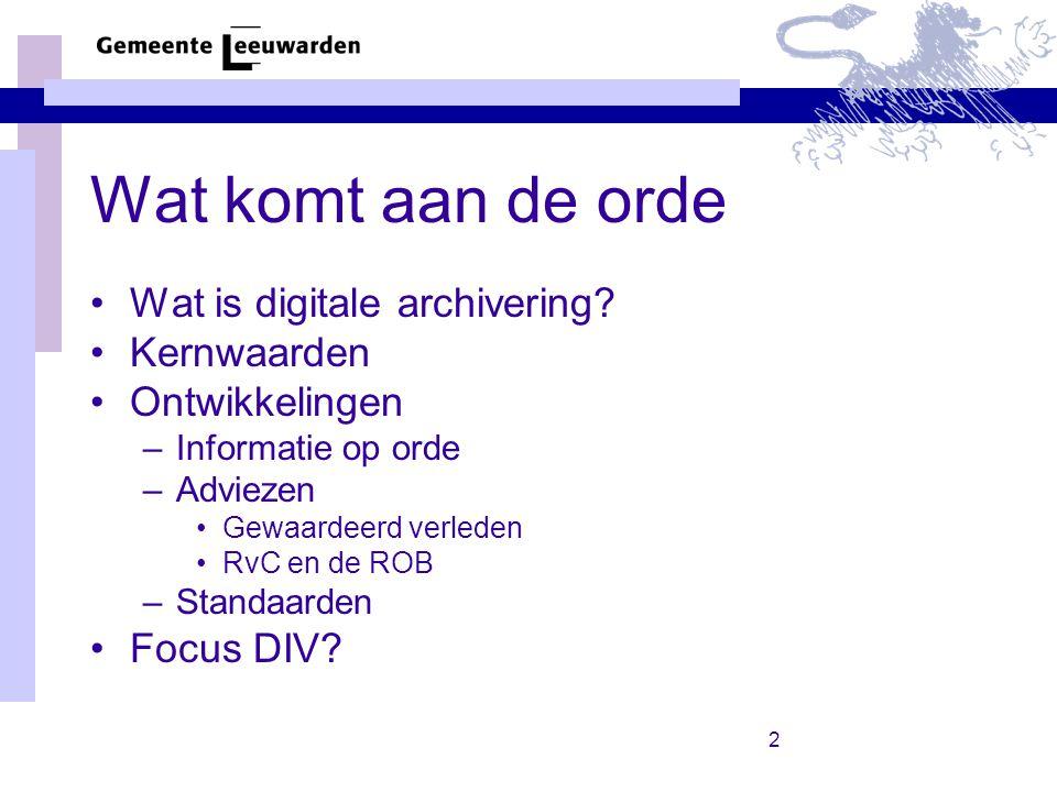 2 Wat komt aan de orde Wat is digitale archivering.