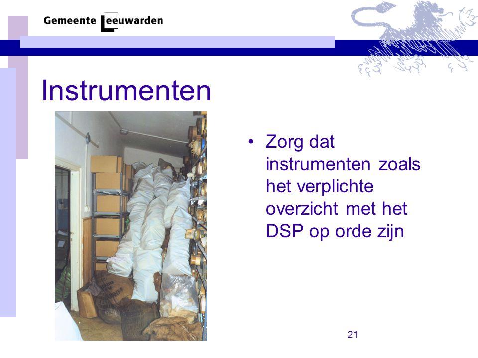 21 Instrumenten Zorg dat instrumenten zoals het verplichte overzicht met het DSP op orde zijn