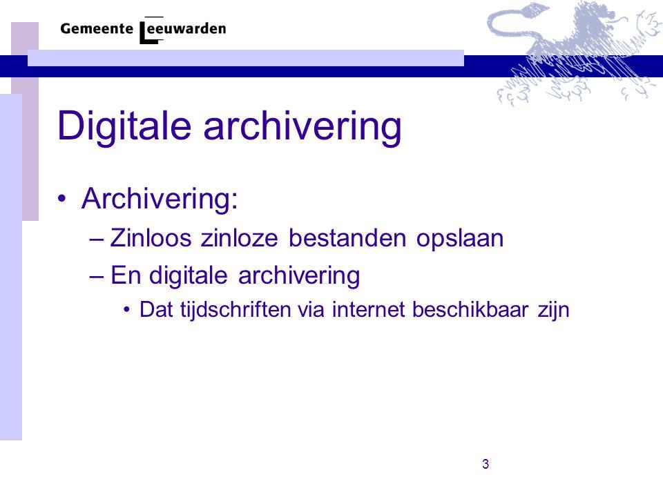 3 Digitale archivering Archivering: –Zinloos zinloze bestanden opslaan –En digitale archivering Dat tijdschriften via internet beschikbaar zijn