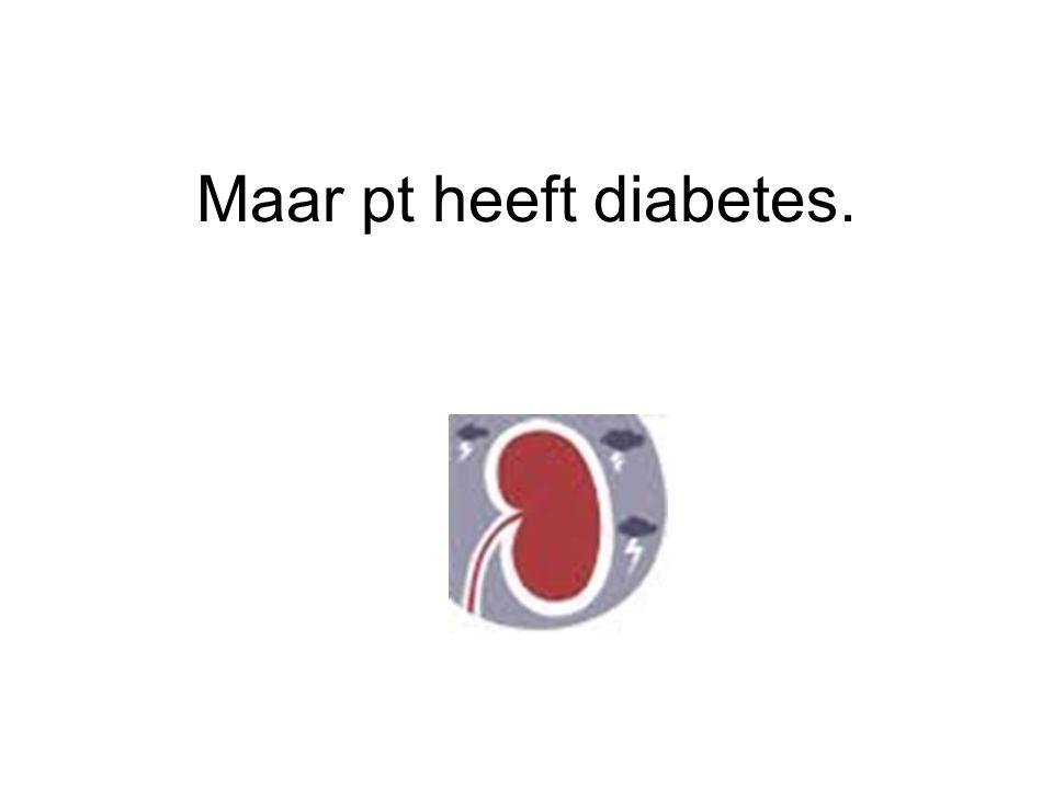 Maar pt heeft diabetes.