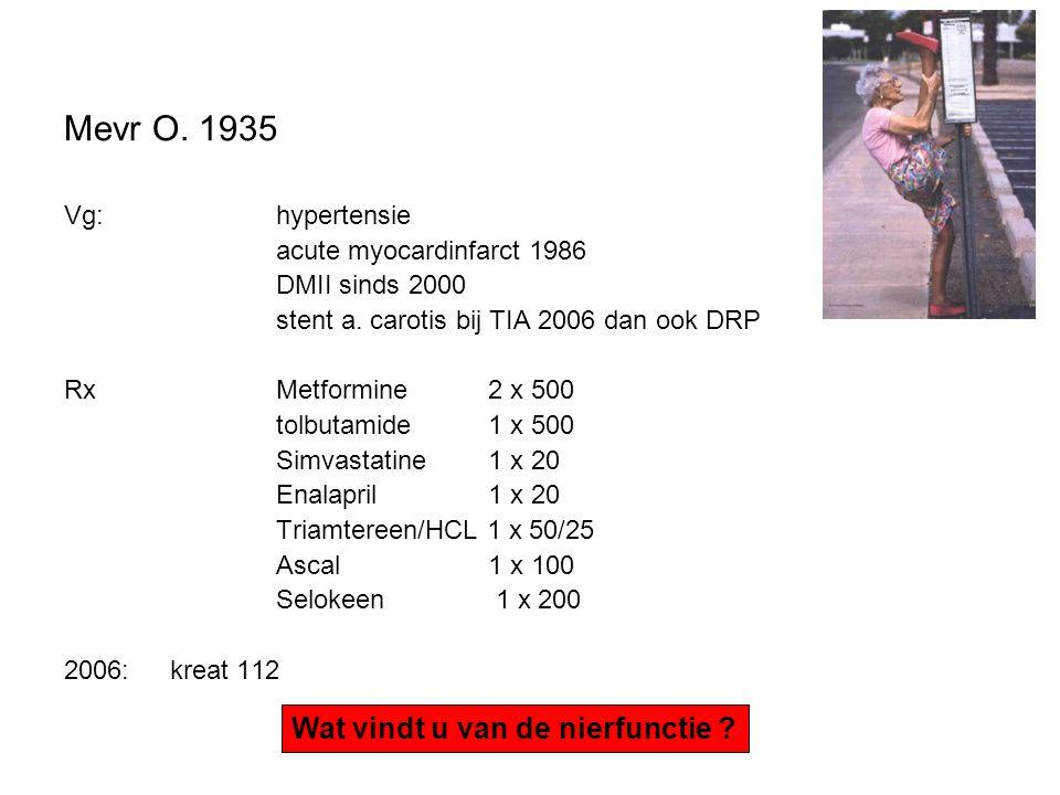 Mevr O. 1935 Vg: hypertensie acute myocardinfarct 1986 DMII sinds 2000 stent a. carotis bij TIA 2006 dan ook DRP Rx Metformine 2 x 500 tolbutamide 1 x