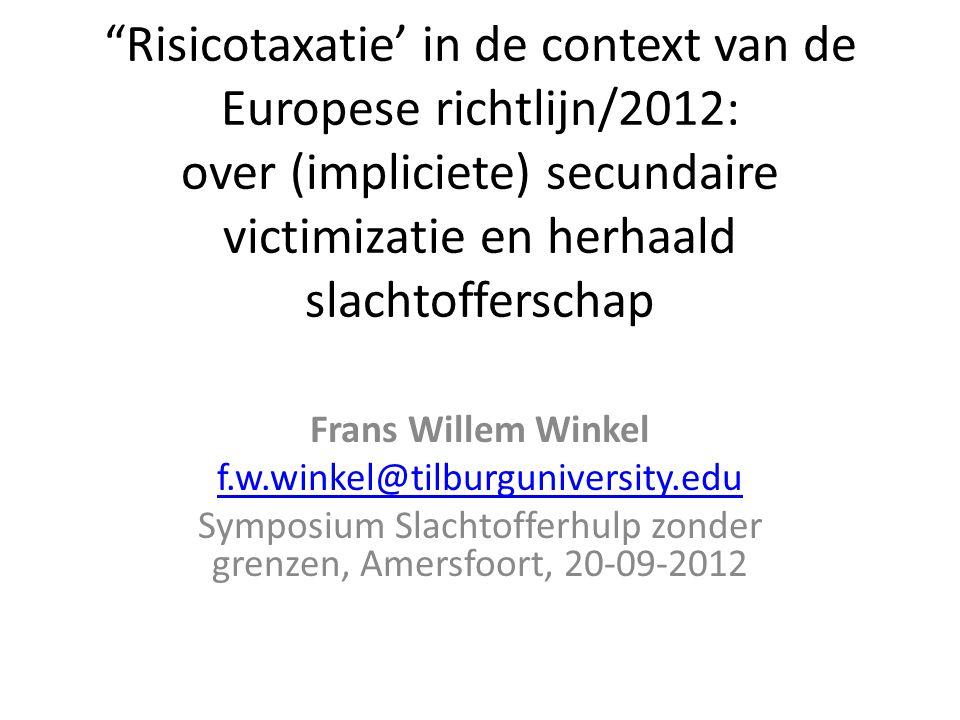 """""""Risicotaxatie' in de context van de Europese richtlijn/2012: over (impliciete) secundaire victimizatie en herhaald slachtofferschap Frans Willem Wink"""