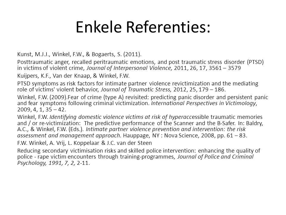 Enkele Referenties: Kunst, M.J.J., Winkel, F.W., & Bogaerts, S. (2011). Posttraumatic anger, recalled peritraumatic emotions, and post traumatic stres