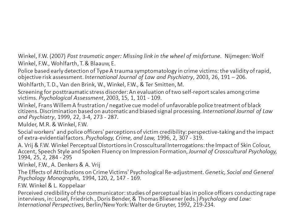 Winkel, F.W. (2007) Post traumatic anger: Missing link in the wheel of misfortune. Nijmegen: Wolf Winkel, F.W., Wohlfarth, T. & Blaauw, E. Police base