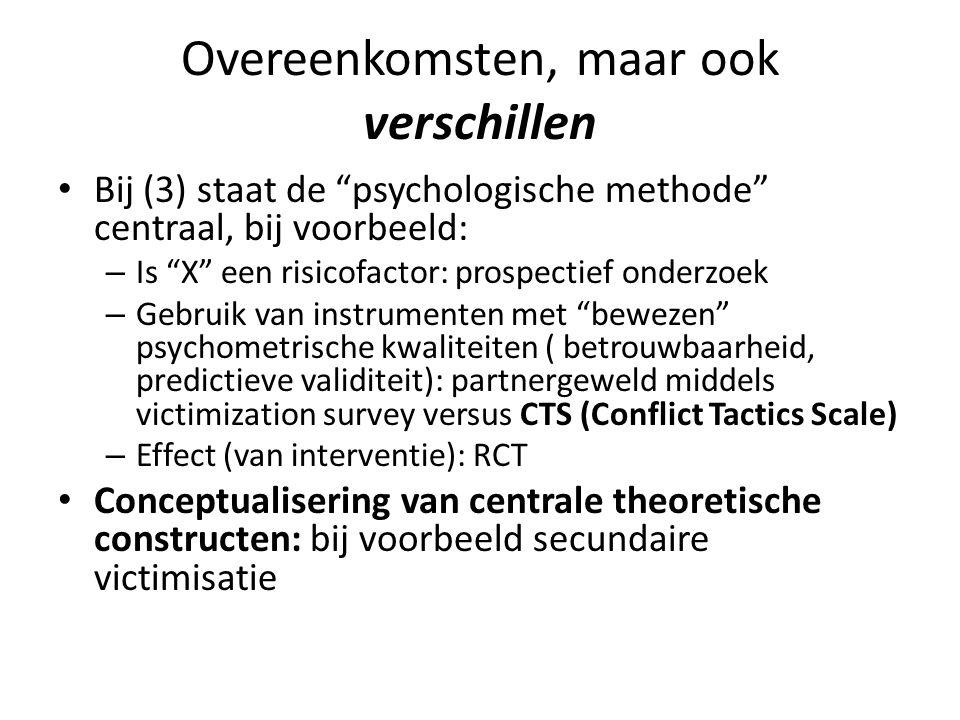 """Overeenkomsten, maar ook verschillen Bij (3) staat de """"psychologische methode"""" centraal, bij voorbeeld: – Is """"X"""" een risicofactor: prospectief onderzo"""