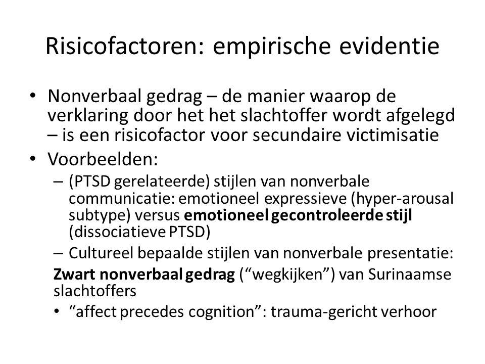 Risicofactoren: empirische evidentie Nonverbaal gedrag – de manier waarop de verklaring door het het slachtoffer wordt afgelegd – is een risicofactor