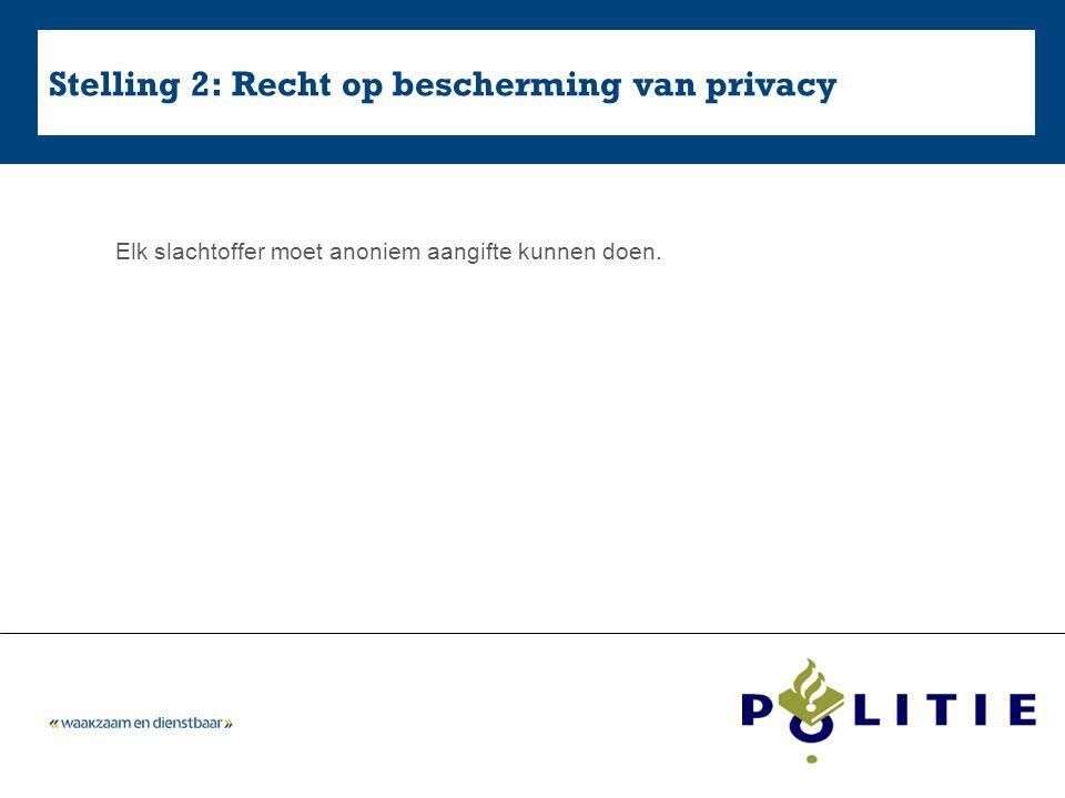 Stelling 2: Recht op bescherming van privacy Elk slachtoffer moet anoniem aangifte kunnen doen.