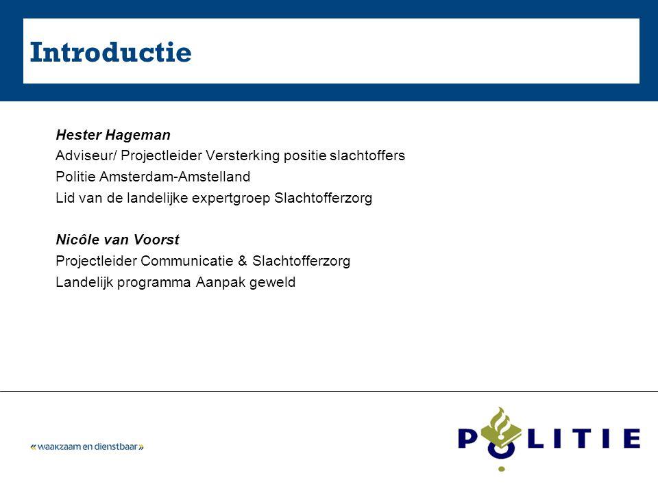 Hester Hageman Adviseur/ Projectleider Versterking positie slachtoffers Politie Amsterdam-Amstelland Lid van de landelijke expertgroep Slachtofferzorg