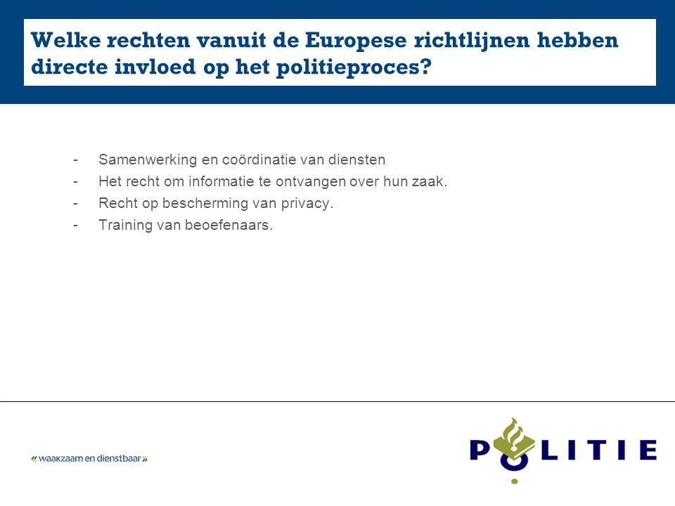 Welke rechten vanuit de Europese richtlijnen hebben directe invloed op het politieproces? -Samenwerking en coördinatie van diensten -Het recht om info