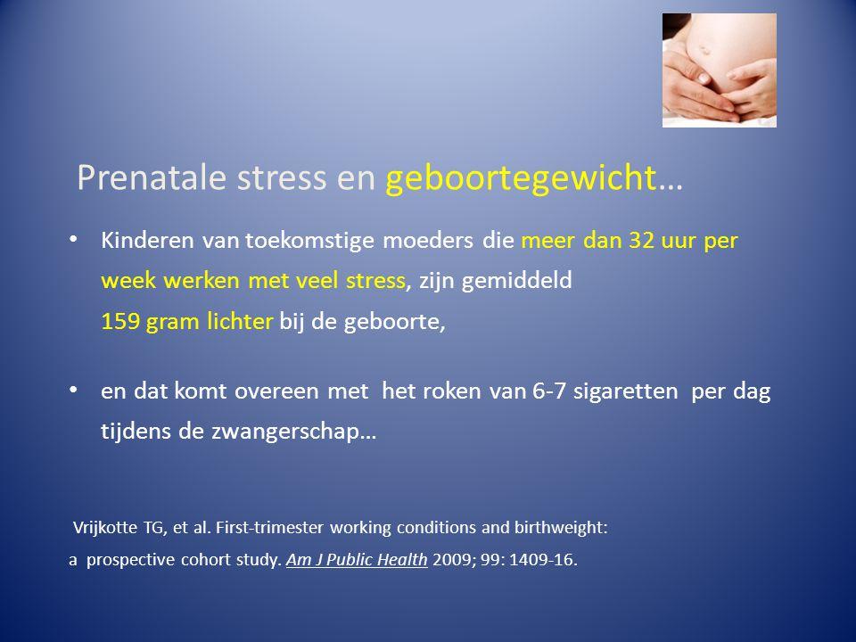 Prenatale stress en geboortegewicht… Kinderen van toekomstige moeders die meer dan 32 uur per week werken met veel stress, zijn gemiddeld 159 gram lic