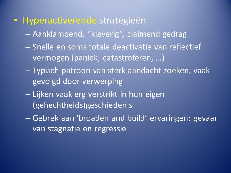 """Hyperactiverende strategieën – Aanklampend, """"kleverig"""", claimend gedrag – Snelle en soms totale deactivatie van reflectief vermogen (paniek, catastrof"""