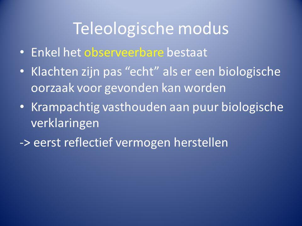 """Teleologische modus Enkel het observeerbare bestaat Klachten zijn pas """"echt"""" als er een biologische oorzaak voor gevonden kan worden Krampachtig vasth"""