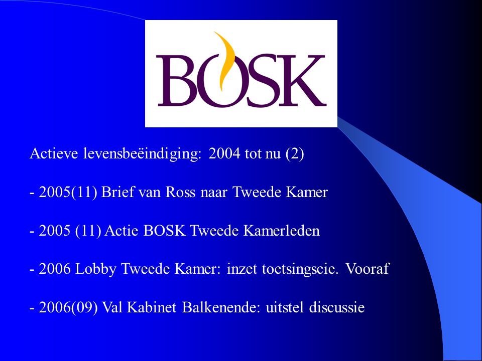 Actieve levensbeëindiging: 2004 tot nu (2) - 2005(11) Brief van Ross naar Tweede Kamer - 2005 (11) Actie BOSK Tweede Kamerleden - 2006 Lobby Tweede Kamer: inzet toetsingscie.