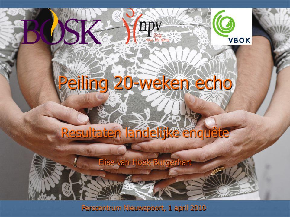 Peiling 20-weken echo Resultaten landelijke enquête Elise van Hoek-Burgerhart Perscentrum Nieuwspoort, 1 april 2010