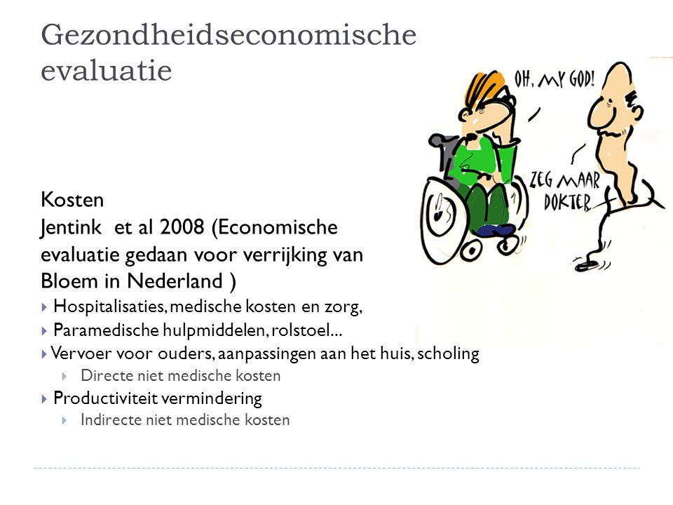 Gezondheidseconomische evaluatie Kosten Jentink et al 2008 (Economische evaluatie gedaan voor verrijking van Bloem in Nederland )  Hospitalisaties, medische kosten en zorg,  Paramedische hulpmiddelen, rolstoel...