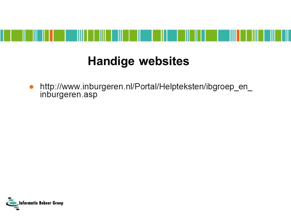Handige websites http://www.inburgeren.nl/Portal/Helpteksten/ibgroep_en_ inburgeren.asp