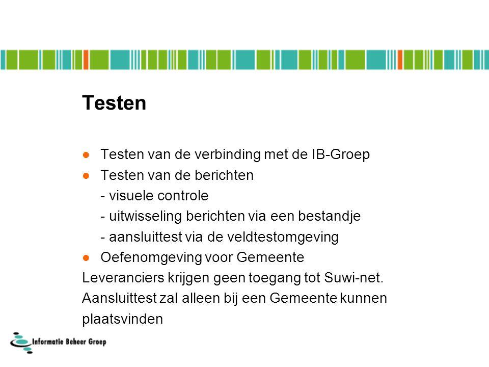 Testen Testen van de verbinding met de IB-Groep Testen van de berichten - visuele controle - uitwisseling berichten via een bestandje - aansluittest via de veldtestomgeving Oefenomgeving voor Gemeente Leveranciers krijgen geen toegang tot Suwi-net.