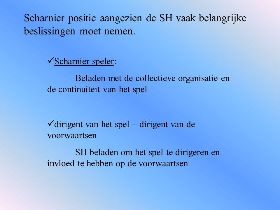 Scharnier positie aangezien de SH vaak belangrijke beslissingen moet nemen.
