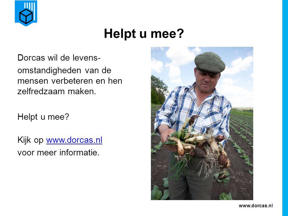 www.dorcas.nl Helpt u mee? Dorcas wil de levens- omstandigheden van de mensen verbeteren en hen zelfredzaam maken. Helpt u mee? Kijk op www.dorcas.nlw