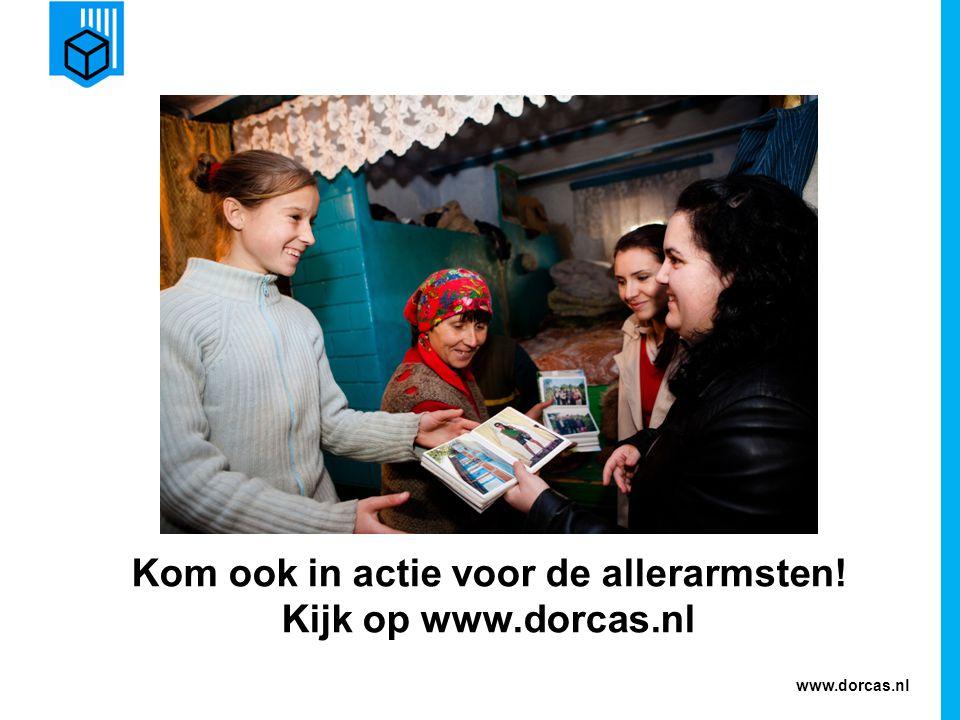 www.dorcas.nl Kom ook in actie voor de allerarmsten! Kijk op www.dorcas.nl