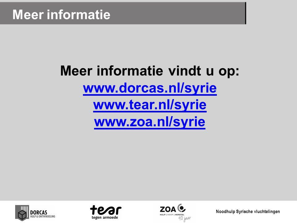 Meer informatie vindt u op: www.dorcas.nl/syrie www.tear.nl/syrie www.zoa.nl/syrie www.dorcas.nl/syrie www.tear.nl/syrie www.zoa.nl/syrie Meer informa