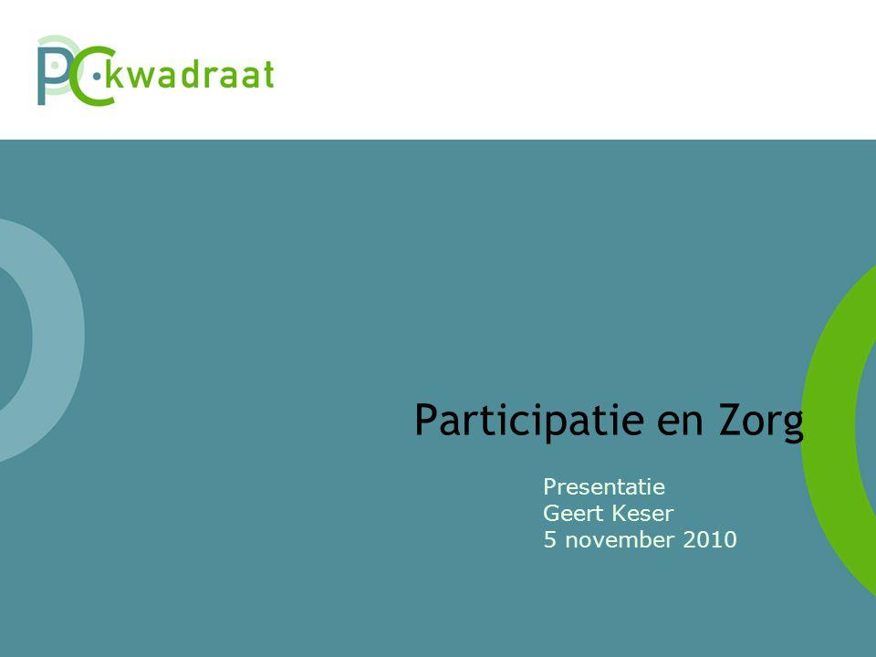 Participatie en Zorg Presentatie Geert Keser 5 november 2010