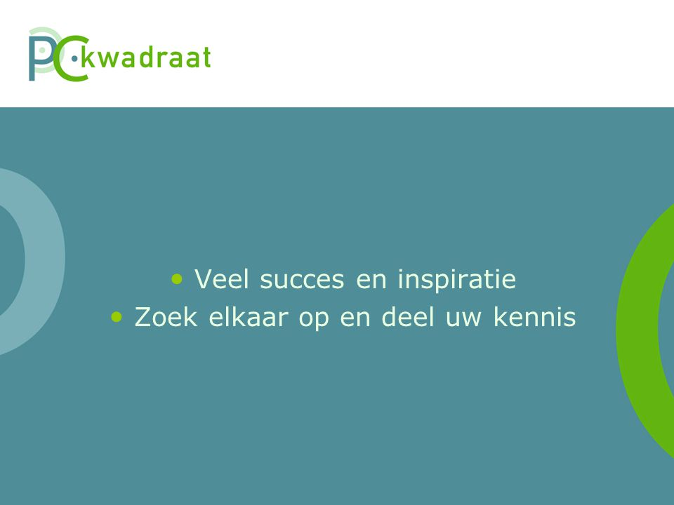 Veel succes en inspiratie Zoek elkaar op en deel uw kennis
