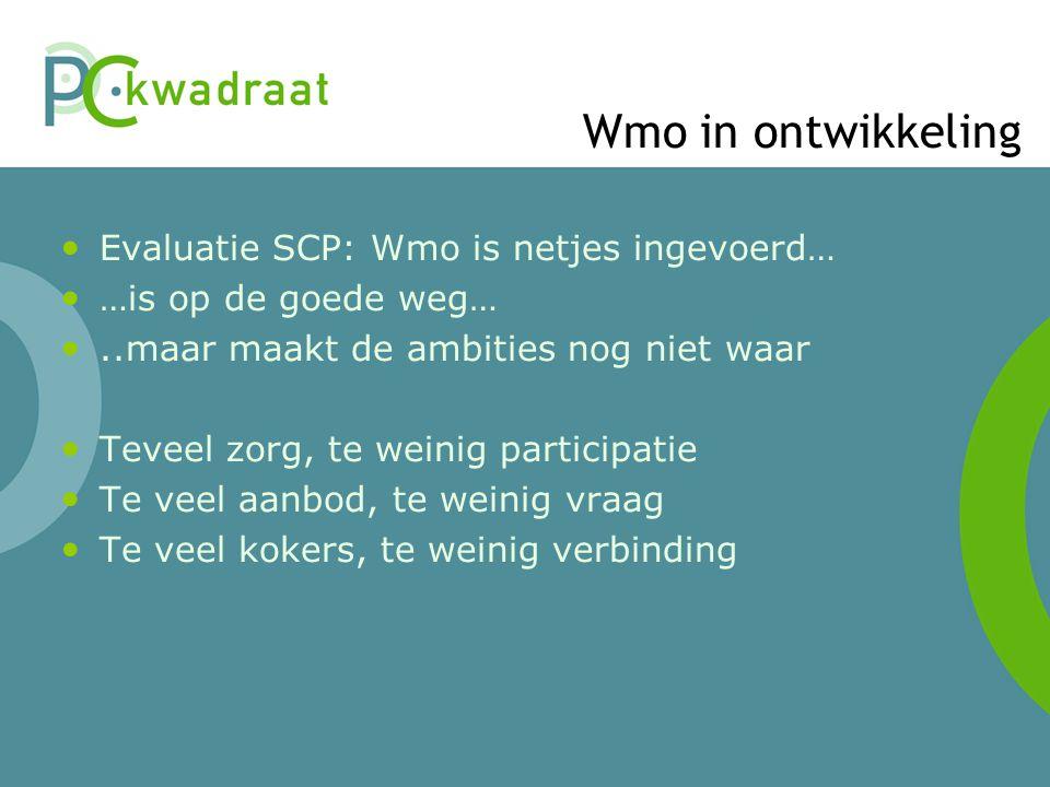 Wmo in ontwikkeling Evaluatie SCP: Wmo is netjes ingevoerd… …is op de goede weg…..maar maakt de ambities nog niet waar Teveel zorg, te weinig particip