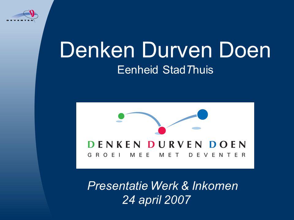 Denken Durven Doen Eenheid StadThuis Presentatie Werk & Inkomen 24 april 2007
