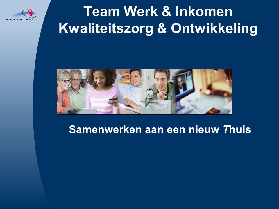 Team Werk & Inkomen Kwaliteitszorg & Ontwikkeling Samenwerken aan een nieuw Thuis