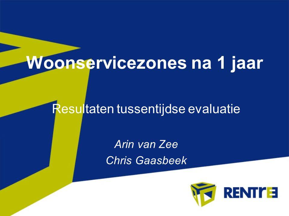 Woonservicezones na 1 jaar Resultaten tussentijdse evaluatie Arin van Zee Chris Gaasbeek