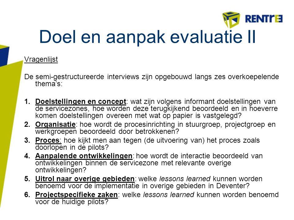 Doel en aanpak evaluatie II Vragenlijst De semi-gestructureerde interviews zijn opgebouwd langs zes overkoepelende thema's: 1.Doelstellingen en concep