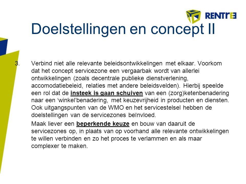 Doelstellingen en concept II 3.Verbind niet alle relevante beleidsontwikkelingen met elkaar. Voorkom dat het concept servicezone een vergaarbak wordt