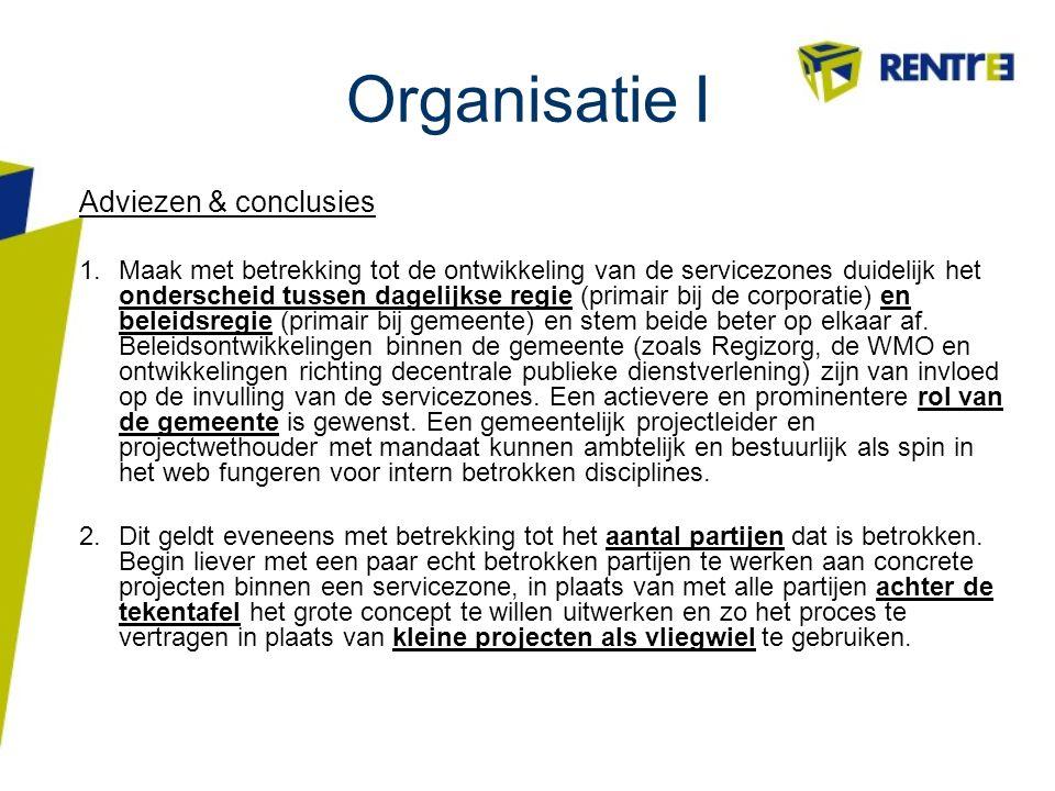 Organisatie I Adviezen & conclusies 1.Maak met betrekking tot de ontwikkeling van de servicezones duidelijk het onderscheid tussen dagelijkse regie (p