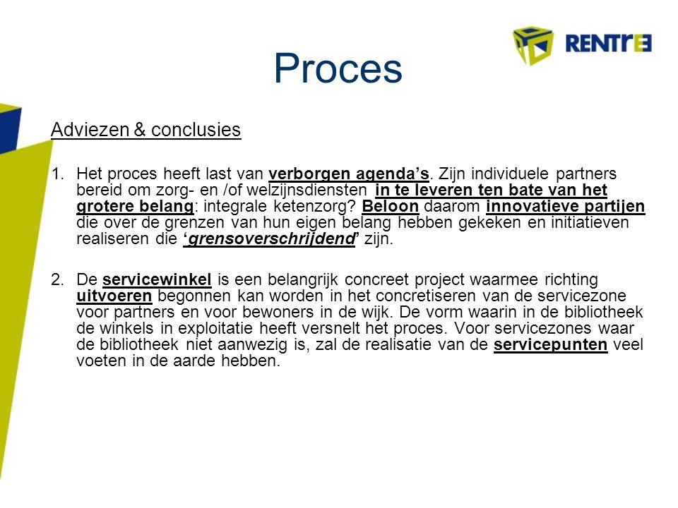 Proces Adviezen & conclusies 1.Het proces heeft last van verborgen agenda's. Zijn individuele partners bereid om zorg- en /of welzijnsdiensten in te l